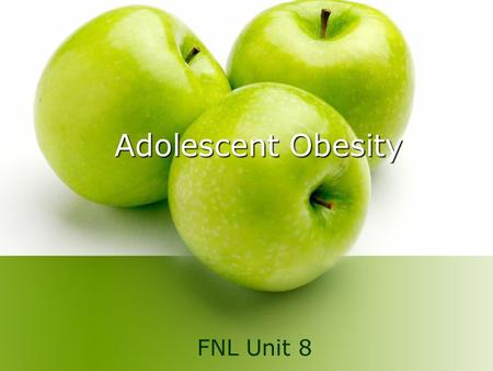 Adolescent Obesity FNL Unit 8. Obesity Facts Childhood obesity has tripled in the last 30 years. The percentage of adolescents who are age 12-19 increased.