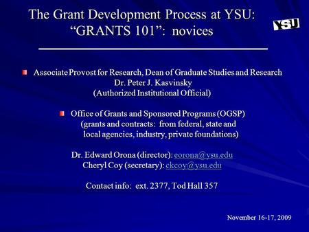 "The Grant Development Process at YSU: ""GRANTS 101"": novices Associate Provost for Research, Dean of Graduate Studies and Research Dr. Peter J. Kasvinsky."