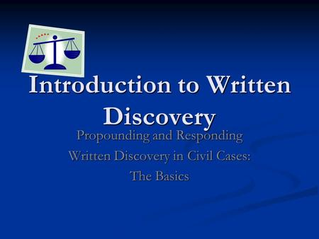 Introduction to Written Discovery