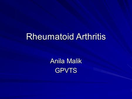 Rheumatoid Arthritis Anila Malik GPVTS. Aims To cover the following: What is RA? Diagnostic criteria and clinical features Rheumatoid Factor Investigations.
