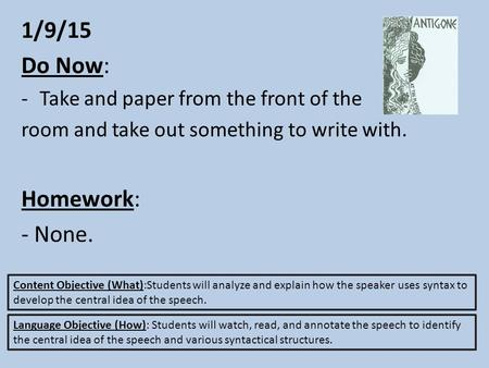 1/9/15 Do Now: -Take and paper from the front of the room and take out something to write with. Homework: - None. Content Objective (What):Students will.
