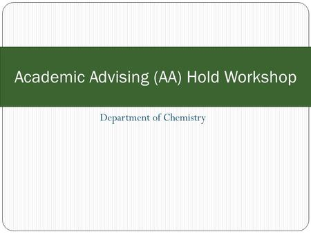 Department of Chemistry Academic Advising (AA) Hold Workshop.