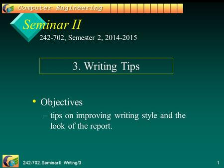 242-702. Seminar II: Writing/3 1 1 Seminar II Objectives – –tips on improving writing style and the look of the report. 242-702, Semester 2, 2014-2015.