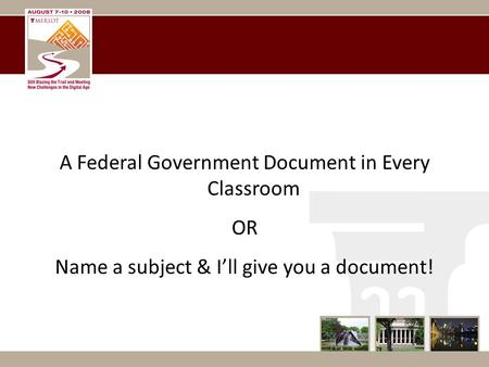 A Federal Government Document in Every Classroom OR Name a subject & I'll give you a document!