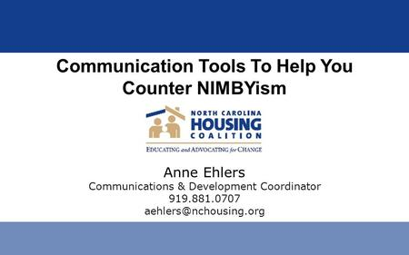 Communication Tools To Help You Counter NIMBYism Anne Ehlers Communications & Development Coordinator 919.881.0707
