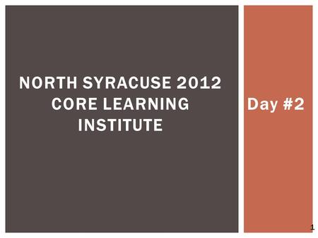Day #2 NORTH SYRACUSE 2012 CORE LEARNING INSTITUTE 1.