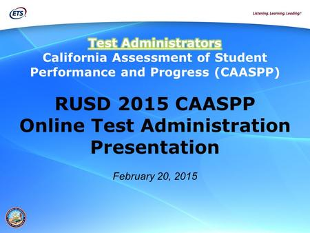 RUSD 2015 CAASPP Online Test Administration Presentation February 20, 2015.