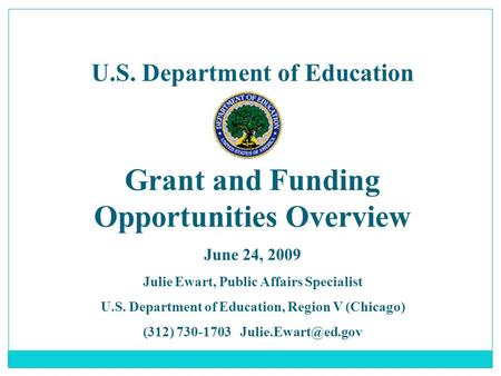 U.S. Department of Education Grant and Funding Opportunities Overview June 24, 2009 Julie Ewart, Public Affairs Specialist U.S. Department of Education,