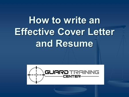How to write an Effective Cover Letter and Resume.