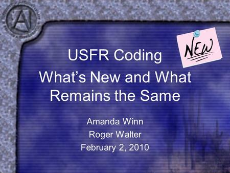 USFR Coding What's New and What Remains the Same Amanda Winn Roger Walter February 2, 2010.