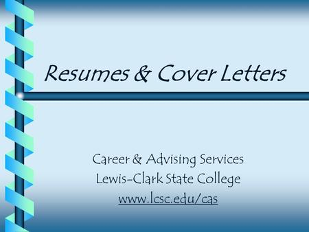 Resumes & Cover Letters Career & Advising Services Lewis-Clark State College www.lcsc.edu/cas.
