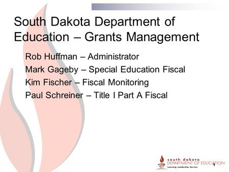 1 South Dakota Department of Education – Grants Management Rob Huffman – Administrator Mark Gageby – Special Education Fiscal Kim Fischer – Fiscal Monitoring.