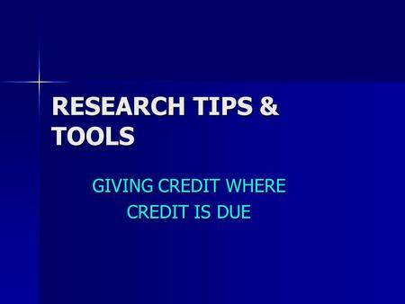 RESEARCH TIPS & TOOLS GIVING CREDIT WHERE CREDIT IS DUE.