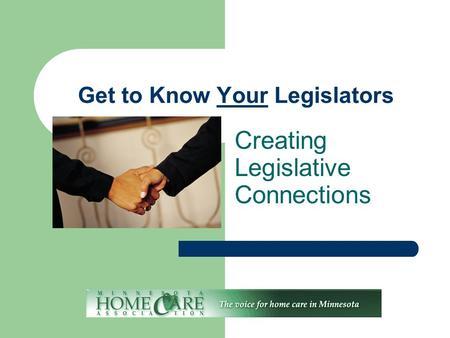Get to Know Your Legislators Creating Legislative Connections.