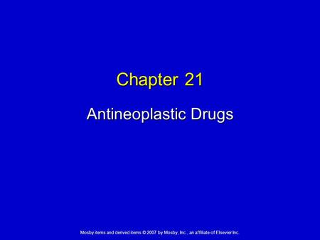 Mosby items and derived items © 2007 by Mosby, Inc., an affiliate of Elsevier Inc. Chapter 21 Antineoplastic Drugs.