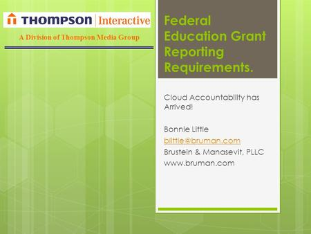 Federal Education Grant Reporting Requirements. Cloud Accountability has Arrived! Bonnie Little Brustein & Manasevit, PLLC