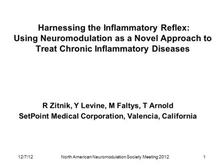 North American Neuromodulation Society Meeting 2012 Harnessing the Inflammatory Reflex: Using Neuromodulation as a Novel Approach to Treat Chronic Inflammatory.