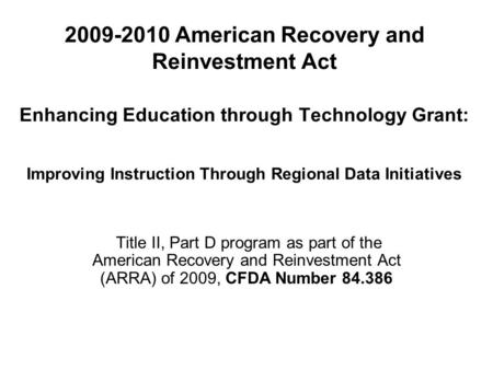 2009-2010 American Recovery and Reinvestment Act Enhancing Education through Technology Grant: Improving Instruction Through Regional Data Initiatives.