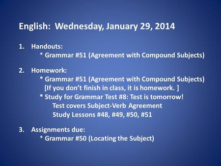 English: Wednesday, January 29, 2014 1.Handouts: * Grammar #51 (Agreement with Compound Subjects) 2.Homework: * Grammar #51 (Agreement with Compound Subjects)