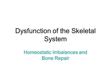 Dysfunction of the Skeletal System Homeostatic Imbalances and Bone Repair.