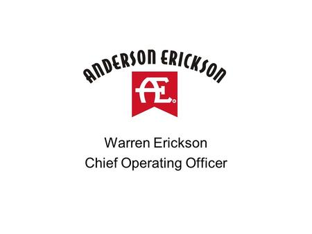 Warren Erickson Chief Operating Officer. Background –Founded in 1930 –Now in third generation of ownership and control –One of the largest independent.
