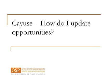 "Cayuse - How do I update opportunities?. Updating the Opportunity List  After you log into Cayuse, go to your ""Admin"" tab. NOTE: your PI does not have."