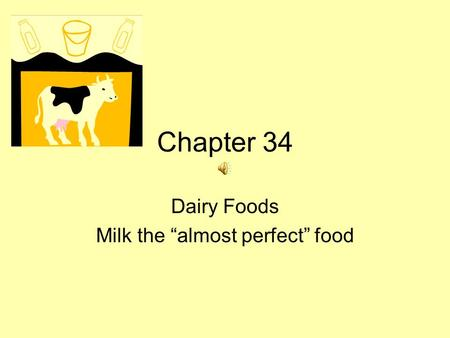 "Chapter 34 Dairy Foods Milk the ""almost perfect"" food."