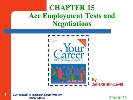 Chapter 15 1 CHAPTER 15 Ace Employment Tests and Negotiations COPYRIGHT © Thomson South-Western Sixth Edition COPYRIGHT © Thomson South-Western Sixth Edition.