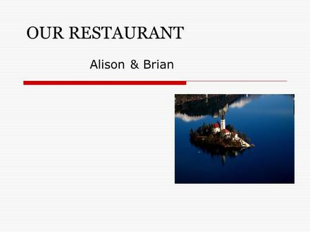 OUR RESTAURANT Alison & Brian. The location Close to the Lake Bled in North Slovenia.