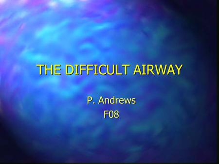THE DIFFICULT AIRWAY P. Andrews F08. Stages Of Respiratory Compromise n Respiratory Distress n Respiratory Failure n Respiratory Arrest.