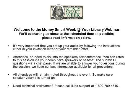 Welcome to the Money Smart Your Library Webinar We'll be starting as close to the scheduled time as possible; please read information below. It's.