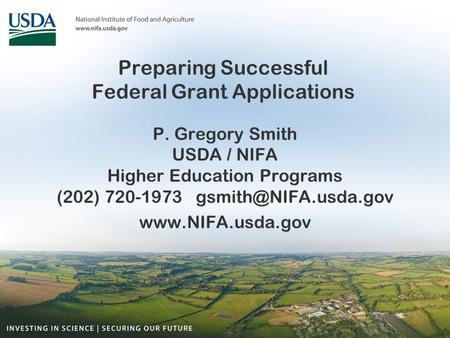 Preparing Successful Federal Grant Applications P. Gregory Smith USDA / NIFA Higher Education Programs (202) 720-1973