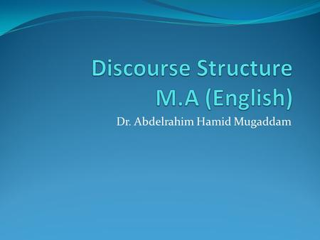 Dr. Abdelrahim Hamid Mugaddam. Words, phrases, clauses and sentences have certain kinds of structures not others. There are ways of signaling the beginnings,