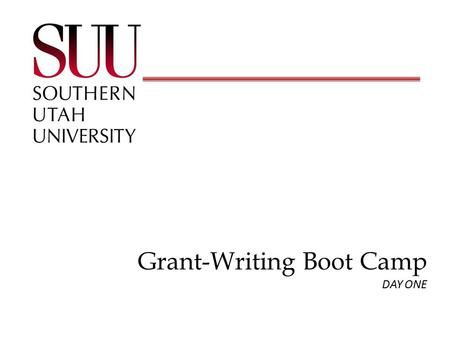 Grant-Writing Boot Camp © 2015 A.G. Williams Grant-Writing Boot Camp DAY ONE.