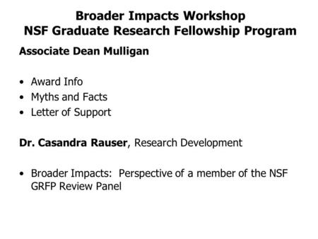 Broader Impacts Workshop NSF Graduate Research Fellowship Program Associate Dean Mulligan Award Info Myths and Facts Letter of Support Dr. Casandra Rauser,