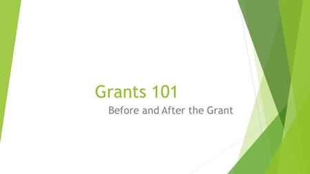 Grants 101 Before and After the Grant. Learning Objectives:  Key basics of writing a simple grant, including what helps a grant stand out.  How the.