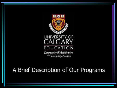 A Brief Description of Our Programs. The first Canadian university degree program in community rehabilitation & disability studies small, dynamic, hands-on,