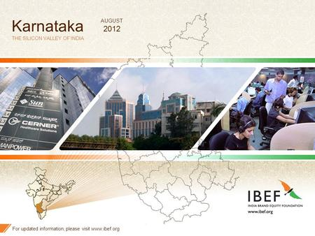 11 Karnataka THE SILICON VALLEY OF <strong>INDIA</strong> For updated information, please visit www.ibef.org AUGUST 2012.