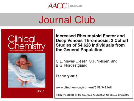 Journal Club Increased Rheumatoid Factor and Deep Venous Thrombosis: 2 Cohort Studies of 54,628 Individuals from the General Population C.L. Meyer-Olesen,