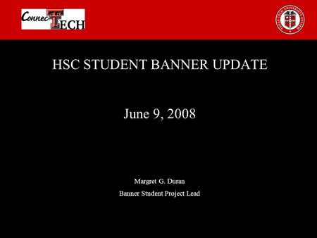 HSC STUDENT BANNER UPDATE June 9, 2008 Margret G. Duran Banner Student Project Lead.