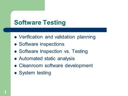 Software Testing Verification and validation planning Software inspections Software Inspection vs. Testing Automated static analysis Cleanroom software.