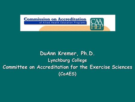 DuAnn Kremer, Ph.D. Lynchburg College Committee on Accreditation for the Exercise Sciences (CoAES)