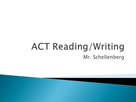 Mr. Schellenberg.  DYK the writing portion is required of all students at Mona Shores in order to get your diploma!  It is the last section of the ACT.