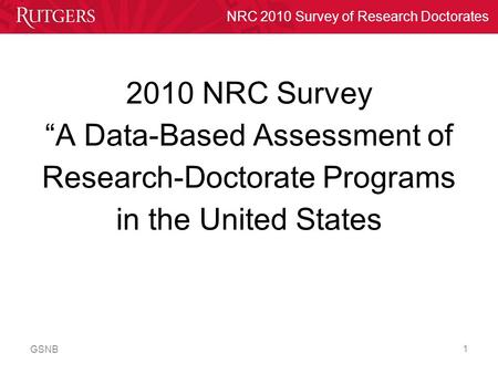 "NRC 2010 Survey of Research Doctorates GSNB 1 2010 NRC Survey ""A Data-Based Assessment of Research-Doctorate Programs in the United States."