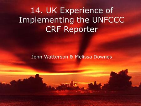 Netcen 14. UK Experience of Implementing the UNFCCC CRF Reporter John Watterson & Melissa Downes.