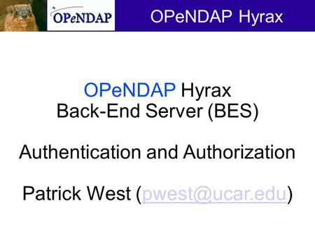 OPeNDAP Hyrax Back-End Server (BES) Authentication and Authorization Patrick West