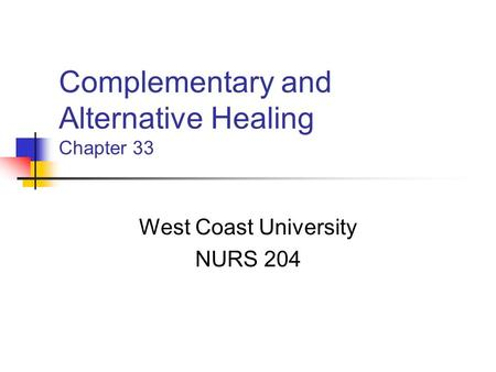 Complementary and Alternative Healing Chapter 33 West Coast University NURS 204.
