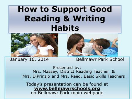 How to Support Good Reading & Writing Habits January 16, 2014Bellmawr Park School Presented by: Mrs. Massey, District Reading Teacher & Mrs. DiPrinzio.