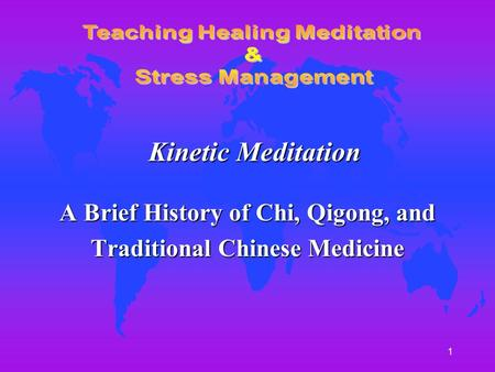 1 A Brief History of Chi, Qigong, and Traditional Chinese Medicine Kinetic Meditation.