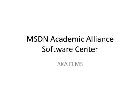 MSDN Academic Alliance Software Center AKA ELMS. Go to  click Log In.